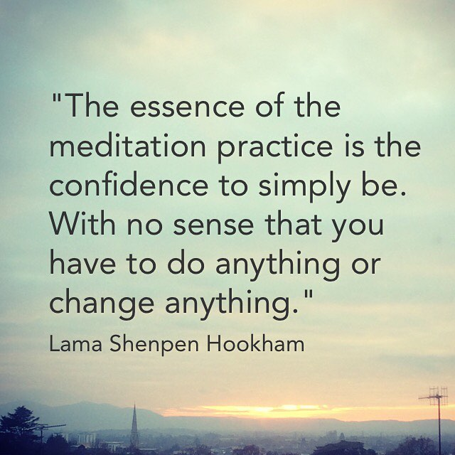 Buddhist quote, the essence of meditation is the confidence to simply be